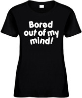Bored Out Of My Mind Funny T-Shirts Womens Novelty Tees