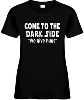 Come To The Dark Side We Give Hugs Funny T-Shirts Womens Novelty Tees