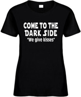Come To The Dark Side We Give Kisses Funny T-Shirts Womens Novelty Tees