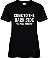 Come To The Dark Side We Have Boobies Funny T-Shirts Womens Novelty Tees