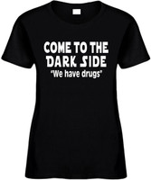 Come To The Dark Side We Have Drugs Funny T-Shirts Womens Novelty Tees