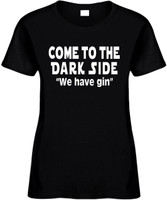 Come To The Dark Side We Have Gin Funny T-Shirts Womens Novelty Tees