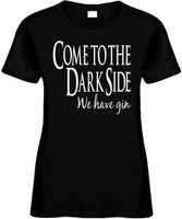 Come To The Dark Side We Have Gin Funny T-Shirts Womens Novelty Tee