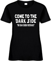Come To The Dark Side We Have Golden Retrievers Funny T-Shirts Womens Novelty Tees