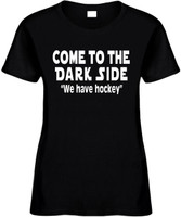 Come To The Dark Side We Have Hockey Funny T-Shirts Womens Novelty Tees