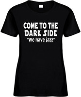 Come To The Dark Side We Have Jazz Funny T-Shirts Womens Novelty Tees