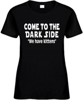 Come To The Dark Side We Have Kittens Funny T-Shirts Womens Novelty Tees