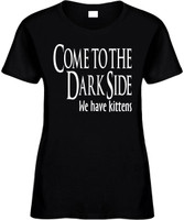 Come To The Dark Side We Have Kittens Funny T-Shirts Womens Novelty Tee