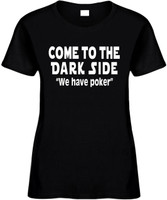 Come To The Dark Side We Have Poker Funny T-Shirts Womens Novelty Tees