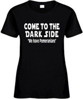 Come To The Dark Side We Have Pomeranians Funny T-Shirts Womens Novelty Tees