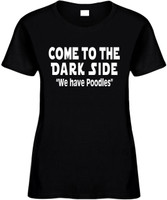 Come To The Dark Side We Have Poodles Funny T-Shirts Womens Novelty Tees