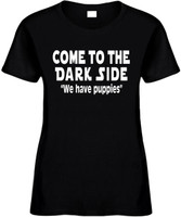 Come To The Dark Side We Have Puppies Funny T-Shirts Womens Novelty Tees