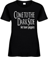 Come To The Dark Side We Have Puppies Funny T-Shirts Womens Novelty Tee