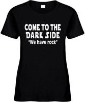 Come To The Dark Side We Have Rock Funny T-Shirts Womens Novelty Tees