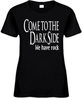 Come To The Dark Side We Have Rock Funny T-Shirts Womens Novelty Tee
