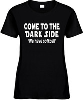 Come To The Dark Side We Have Softball Funny T-Shirts Womens Novelty Tees