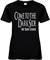 Come To The Dark Side We Have Tennis Funny T-Shirts Womens Novelty Tee