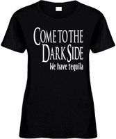 Come To The Dark Side We Have Tequila Funny T-Shirts Womens Novelty Tee