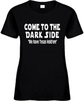 Come To The Dark Side We Have Texas Hold'Em Funny T-Shirts Womens Novelty Tees