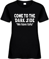 Come To The Dark Side We Have Tofu Funny T-Shirts Womens Novelty Tees