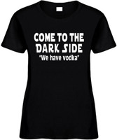 Come To The Dark Side We Have Vodka Funny T-Shirts Womens Novelty Tees