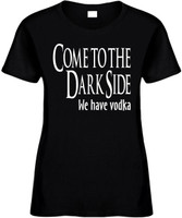 Come To The Dark Side We Have Vodka Funny T-Shirts Womens Novelty Tee