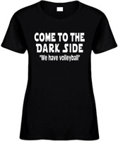 Come To The Dark Side We Have Volleyball Funny T-Shirts Womens Novelty Tees