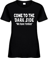 Come To The Dark Side We Have Yorkies Funny T-Shirts Womens Novelty Tees