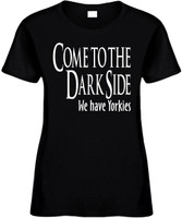 Come To The Dark Side We Have Yorkies Funny T-Shirts Womens Novelty Tee