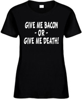 Give Me Bacon Or Give Me Death Funny T-Shirts Womens Novelty Tees