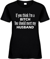 If You Think Im A Bitch You Should Meet My Husband Funny T-Shirts Womens Novelty Tees