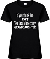 If You Think Im Fat You Should Meet My Granddaughter Funny T-Shirts Womens Novelty Tees