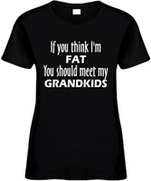 If You Think Im Fat You Should Meet My Grandkids Funny T-Shirts Womens Novelty Tees