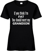 If You Think Im Fat You Should Meet My Grandson Funny T-Shirts Womens Novelty Tees