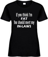 If You Think Im Fat You Should Meet My In-Laws Funny T-Shirts Womens Novelty Tees