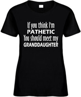 If You Think Im Pathetic You Should Meet My Granddaughter Funny T-Shirts Womens Novelty Tees