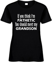 If You Think Im Pathetic You Should Meet My Grandson Funny T-Shirts Womens Novelty Tees