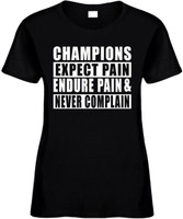 CHAMPIONS EXPECT PAIN NEVER  Novelty T-Shirt