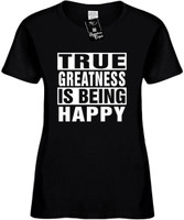 TRUE GREATNESS IS BEING HAPPY Womens Novelty T-Shirt