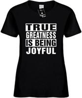 TRUE GREATNESS IS BEING JOYFUL Womens Novelty T-Shirt