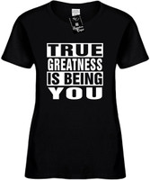 TRUE GREATNESS IS BEING YOU Womens Novelty T-Shirt