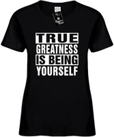 TRUE GREATNESS IS BEING YOURSELF Womens Novelty T-Shirt