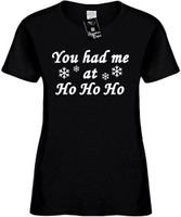 You had me at Ho Ho Ho Womens Novelty T-Shirt