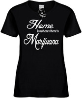 Home is where theres Marijuana Womens Novelty T-Shirt