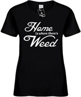 Home is where theres Weed Womens Novelty T-Shirt
