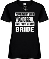 HAVENT SEEN WONDERFUL / MY BRIDE Womens Novelty T-Shirt