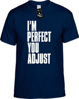 Im Perfect You Adjust Funny Youth Novelty T-Shirt
