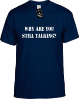 WHY ARE YOU STILL TALKING Youth Tees Novelty Funny T-Shirts