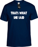 THATS WHAT SHE SAID Youth Tees Novelty Funny T-Shirts