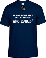 If you don't like my attitude WHO CARES Youth Tees Novelty Funny T-Shirts